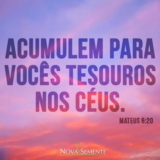 Nova Semente - Frases da Bíblia - Versículos -Deus - Mateus 6:20