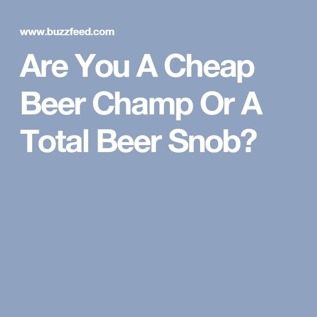Are You A Cheap Beer Champ Or A Total Beer Snob?