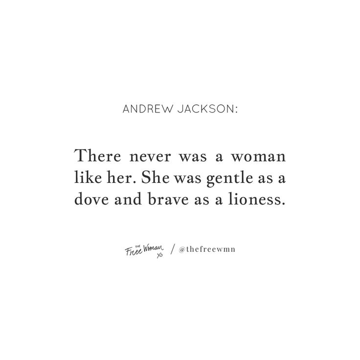 """""""There never was a woman like her. She was gentle as a dove and brave as a lioness."""" – Andrew Jackson"""