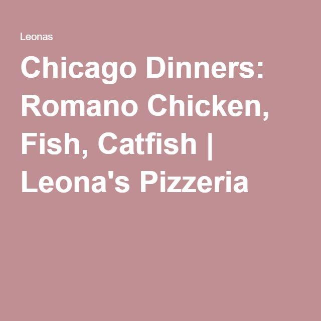 Chicago Dinners: Romano Chicken, Fish, Catfish | Leona's Pizzeria