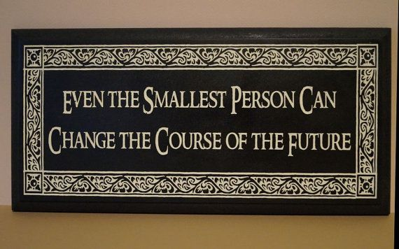 Tolkien,  LOTR, Even the Smallest Person Quote, Laser Engraved Plaque, Wall or Desk Plaque, Inspirational