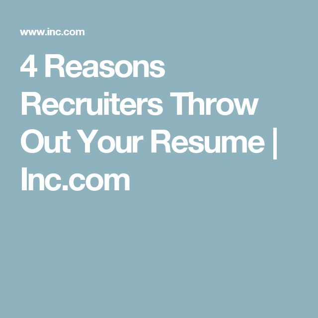 4 Reasons Recruiters Throw Out Your Resume | Inc.com