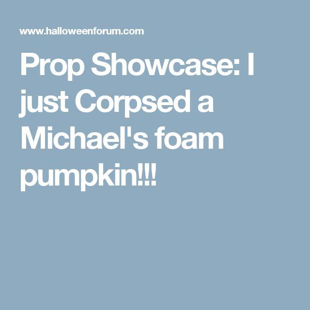 Prop Showcase: I just Corpsed a Michael's foam pumpkin!!!