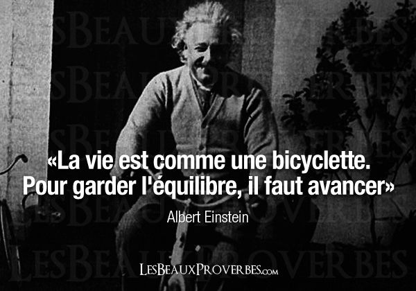 """- Albert Einstein """"Life is like a bicycle, to keep balance you move forward"""""""