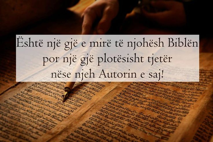 Eshte nje gje e mire te njohesh Biblen por nje gje plotesisht tjeter nese njeh Autorin e saj!