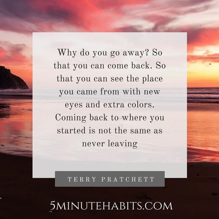 Why do you go away? So that you can come back. So that you can see the place you came from with new eyes and extra colors. Coming back to where you started is not the same as never leaving Terry Pratchett 5minutehabits.com #quote #travel #home