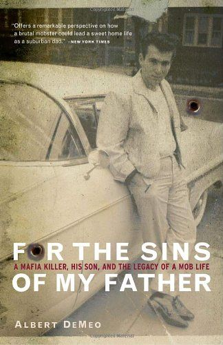 Bestseller Books Online For the Sins of My Father: A Mafia Killer, His Son, and the Legacy of a Mob Life Albert DeMeo $10.87 - http://www.ebooknetworking.net/books_detail-0767906896.html