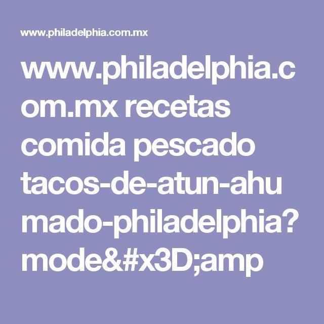 www.philadelphia.com.mx recetas comida pescado tacos-de-atun-ahumado-philadelphia?mode=amp