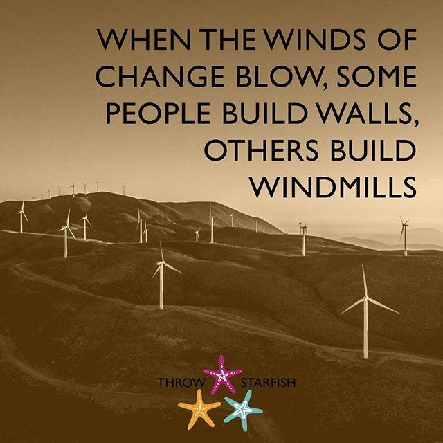 WHEN THE WINDS OF #CHANGE BLOW, SOME PEOPLE BUILD WALLS, OTHERS BUILD WINDMILLS  Check out our latest #ThrowStarfish #Podcast #Episode http://www.throwstarfish.com/