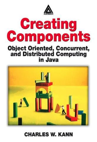 Creating Components: Object Oriented Concurrent and Distributed Computing in Java; Charles W. Kann; Paperback