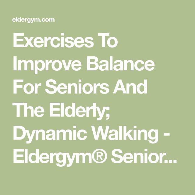 Exercises To Improve Balance For Seniors And The Elderly; Dynamic Walking - Eldergym® Senior Fitness