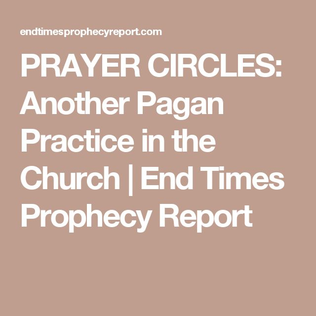 Witches call on satanic spirits in prayer circles so don't pray in a circle.