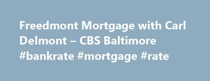 Freedmont Mortgage with Carl Delmont – CBS Baltimore #bankrate #mortgage #rate http://mortgage.nef2.com/freedmont-mortgage-with-carl-delmont-cbs-baltimore-bankrate-mortgage-rate/  #freedmont mortgage # Watch WJZ's Eyewitness News Mornings 5-7AM, Noon, 4,5,6 11PM. It's WJZ Maryland's News Station. Click here for WJZ news stories Contact us with your tips, questions, comments concerns! WJZ-TV anchors and reporters Send us your weather and news photos Find out what is on WJZ-TV! Address: WJZ-TV…