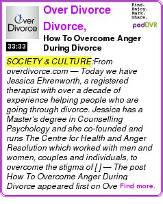 #SOCIETY #PODCAST  Over Divorce ? Divorce, breakups and separation recovery podcast    How To Overcome Anger During Divorce    LISTEN...  http://podDVR.COM/?c=d9a4c2d8-d70b-a983-10dc-5988eab94ef0