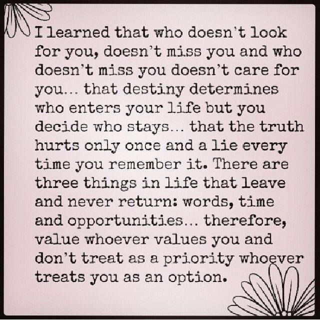 """""""...value whoever values you and don't treat as a priority whoever treats you as an option."""""""