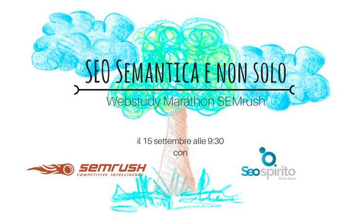 Webstudy Marathon di SEMRush il 15 settembre 2016 approfondiamo la SEO semantica e non solo