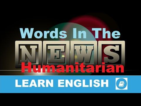 Learn English - Words in the News - Humanitarian - E-ANGOL