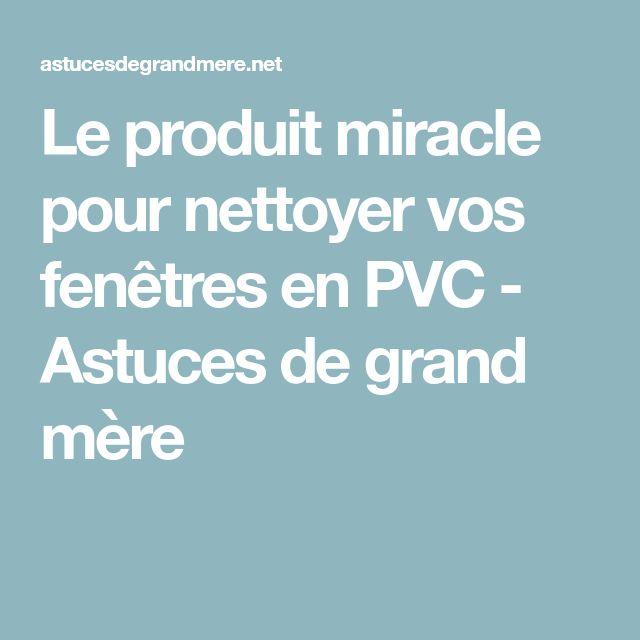 Le produit miracle pour nettoyer vos fenêtres en PVC - Astuces de grand mère