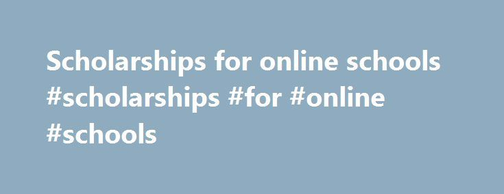 Scholarships for online schools #scholarships #for #online #schools http://trinidad-and-tobago.nef2.com/scholarships-for-online-schools-scholarships-for-online-schools/  # Scholarships at UA Little Rock Our mission is to make attending UA Little Rock an achievable goal. The good news is that most students (future and current, undergraduate and graduate) qualify for some type of aid. Financial aid packages can include a combination of different types of aid that include scholarships, grants…