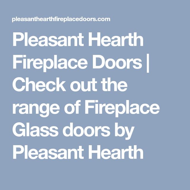 Pleasant Hearth Fireplace Doors | Check out the range of Fireplace Glass doors by Pleasant Hearth