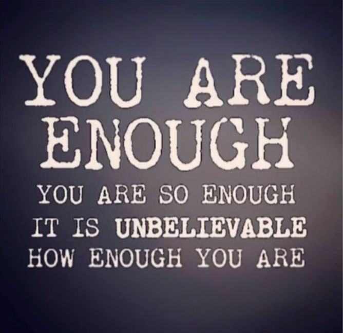 I am enough!                                                                                                                                                                                 More