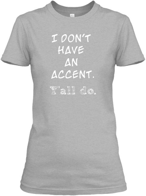 I Don't Have an Accent...Y'all Do Funny Southern Girls Relaxed Tee — The Dynamic Diva Duo