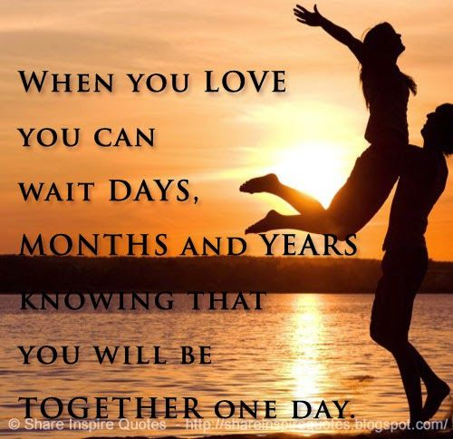 Wait On Love Quotes: When You LOVE You Can Wait DAYS, MONTHS And YEARS Knowing