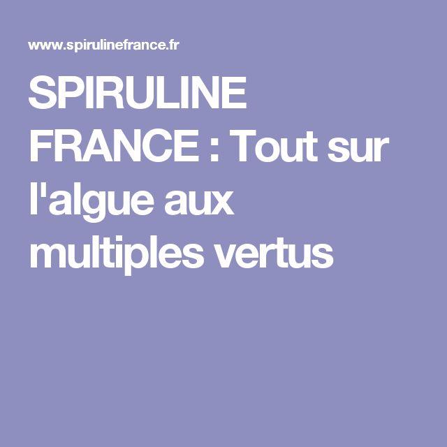 SPIRULINE FRANCE : Tout sur l'algue aux multiples vertus