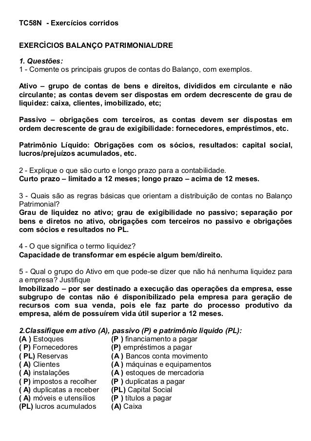 TC58N - Exercícios corridos EXERCÍCIOS BALANÇO PATRIMONIAL/DRE 1. Questões: 1 - Comente os principais grupos de contas do ...