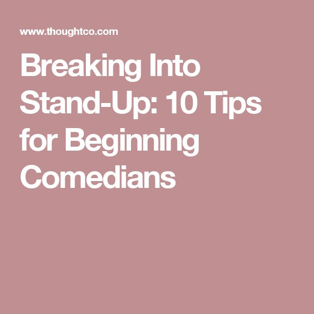 Breaking Into Stand-Up: 10 Tips for Beginning Comedians