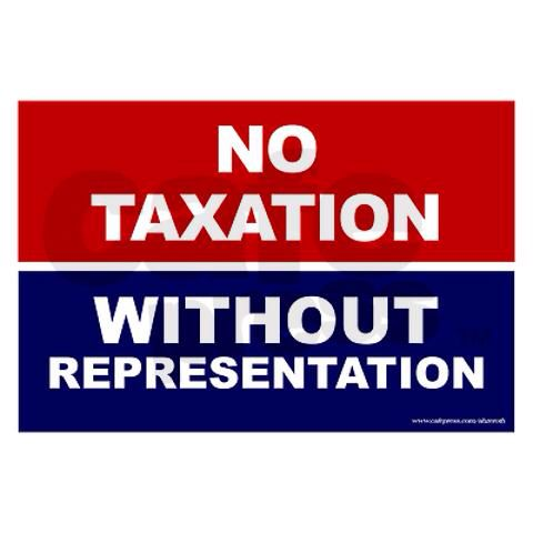 No taxation without representation is a slogan used in the 1750's ...