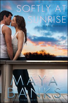 Softly at Sunrise (KGI #5.5)  by Maya Banks Expected publication: August 21st 2012 by Maya Banks