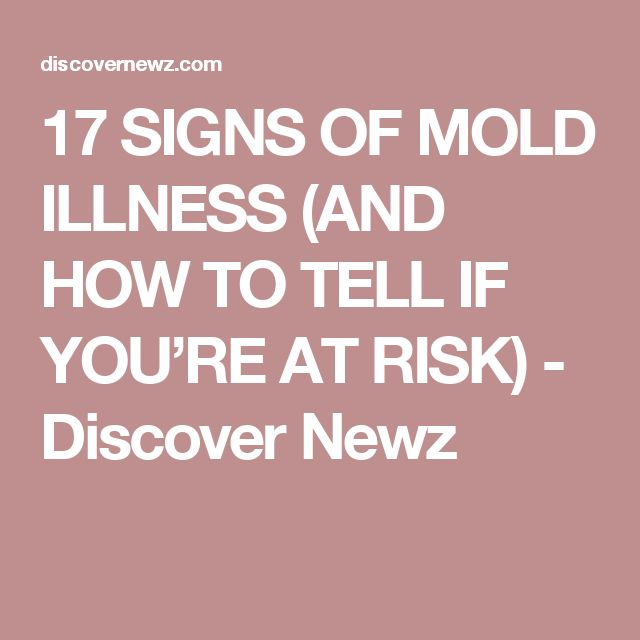 17 SIGNS OF MOLD ILLNESS (AND HOW TO TELL IF YOU'RE AT RISK) - Discover Newz