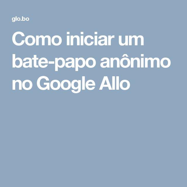 Como iniciar um bate-papo anônimo no Google Allo