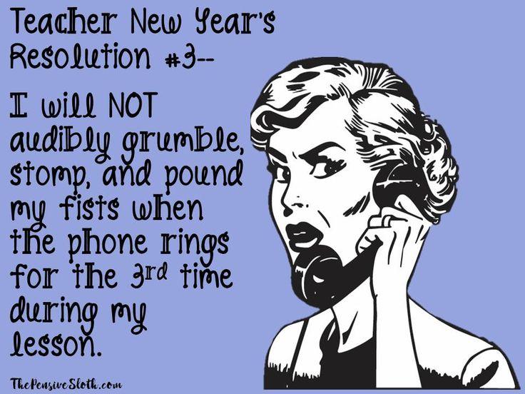 Teacher Humor New Year's Resolution 2018. My favorite is when the phone rings 3 times during an evaluation.  #reallifeyo  #iteachtoo #teacherhumor #teacherlife #teacherproblems #teachermemes #funnyteacher #thepensivesloth