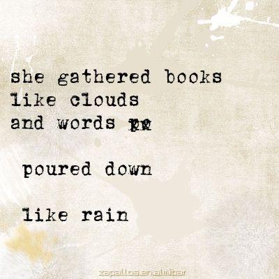 She Gathered Books Like Clouds And Words Poured Down Like Rain.