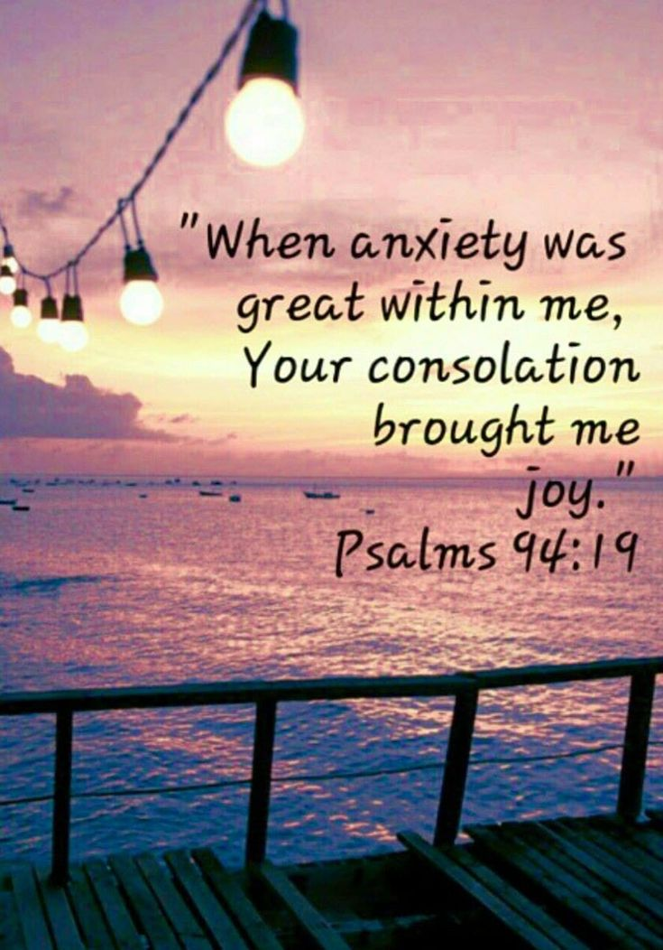 Unless the LORDhad been my help, my soul had almost dwelt in silence. When I said, My foot slippeth; thy mercy, O LORD, held me up. In the multitude of my thoughts within me thy comforts delight my soul. Psalm 94:17-19