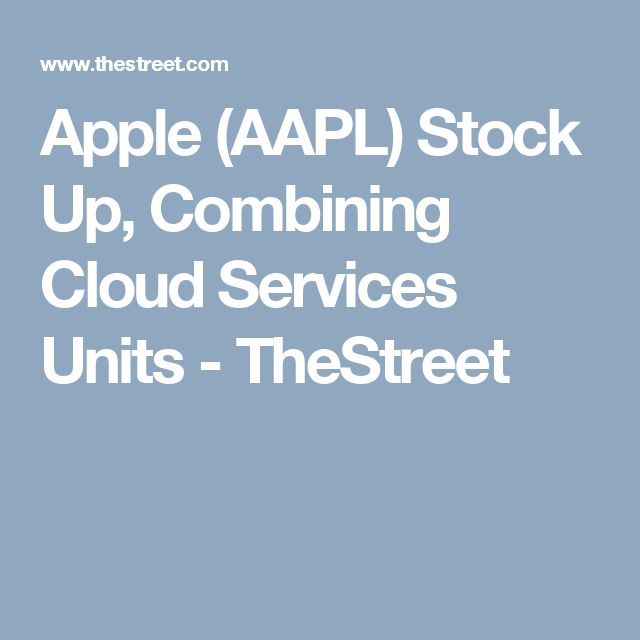 Apple (AAPL) Stock Up, Combining Cloud Services Units - TheStreet