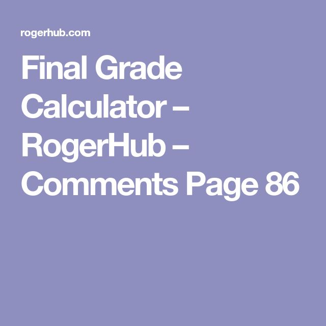 Final Grade Calculator – RogerHub – Comments Page 86