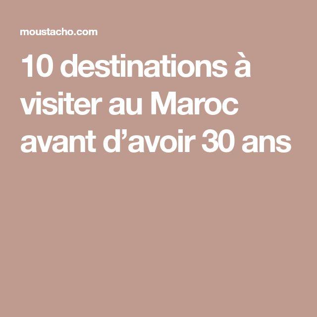 10 destinations à visiter au Maroc avant d'avoir 30 ans