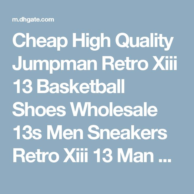 Cheap High Quality Jumpman Retro Xiii 13 Basketball Shoes Wholesale 13s Men Sneakers Retro Xiii 13 Man Sports Shoes With Box 6 7 11 12 Basketball Shoes For Men Kids Basketball Shoes From Dropshipper Brand_stores_109, $87.64| Dhgate Mobile