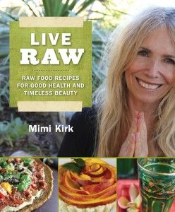 Live Raw by Mimi Kirk Learn how anyone at any age can improve their health and looks.