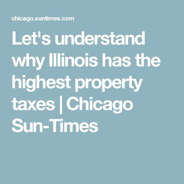 Let's understand why Illinois has the highest property taxes | Chicago Sun-Times