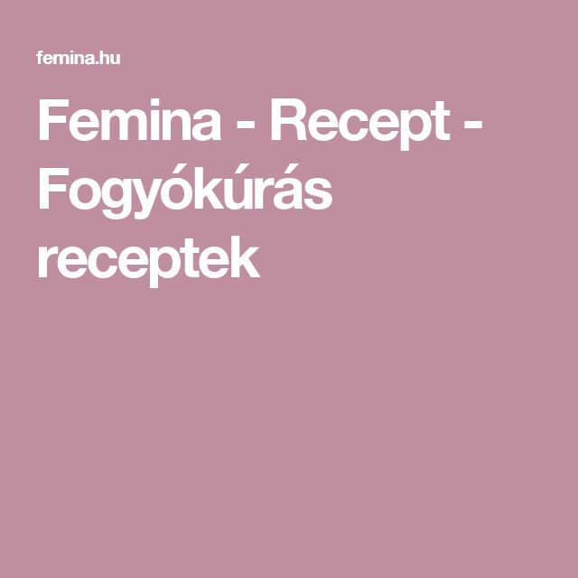 Femina - Recept - Fogyókúrás receptek