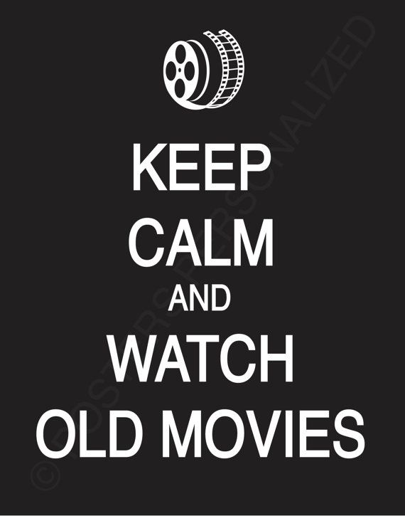 Keep Calm and Watch Old Movies by PostersPersonalized on Etsy, $17.00