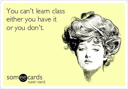 You can't learn class; either you have it or you don't.