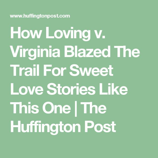 How Loving v. Virginia Blazed The Trail For Sweet Love Stories Like This One | The Huffington Post