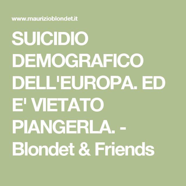 SUICIDIO DEMOGRAFICO DELL'EUROPA. ED E' VIETATO PIANGERLA. - Blondet & Friends