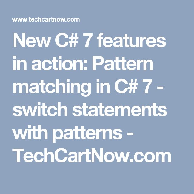 New C# 7 features in action: Pattern matching in C# 7 - switch statements with patterns - TechCartNow.com