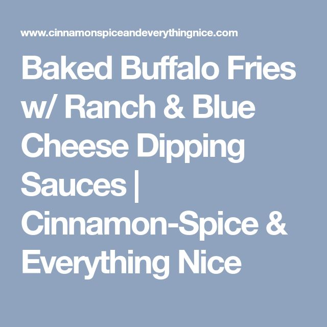 Baked Buffalo Fries w/ Ranch & Blue Cheese Dipping Sauces   Cinnamon-Spice & Everything Nice